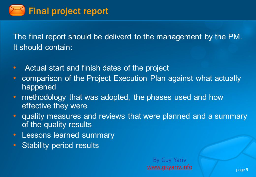 By Guy Yariv www.guyariv.info www.guyariv.info page 9 Final project report The final report should be deliverd to the management by the PM.
