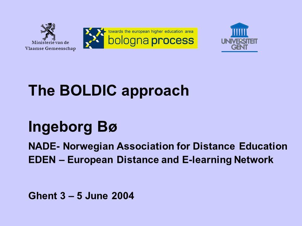 Ministerie van de Vlaamse Gemeenschap The BOLDIC approach Ingeborg Bø NADE- Norwegian Association for Distance Education EDEN – European Distance and E-learning Network Ghent 3 – 5 June 2004