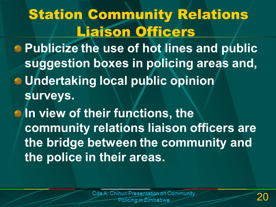 Cde A. Chihuri Presentation on Community Policing in Zimbabwe 20 Station Community Relations Liaison Officers Publicize the use of hot lines and publi