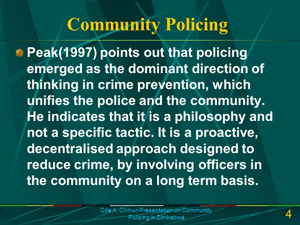 Cde A. Chihuri Presentation on Community Policing in Zimbabwe 4 Community Policing Peak(1997) points out that policing emerged as the dominant directi