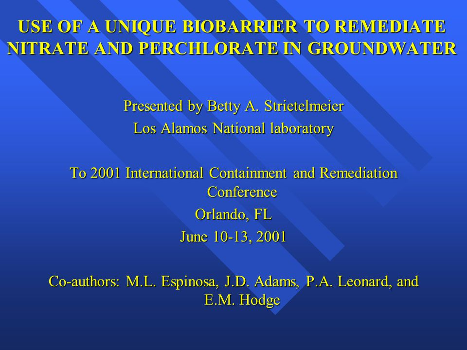 USE OF A UNIQUE BIOBARRIER TO REMEDIATE NITRATE AND PERCHLORATE IN GROUNDWATER Presented by Betty A.