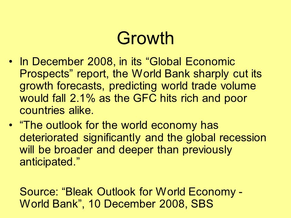"""Growth In December 2008, in its """"Global Economic Prospects"""" report, the World Bank sharply cut its growth forecasts, predicting world trade volume wou"""