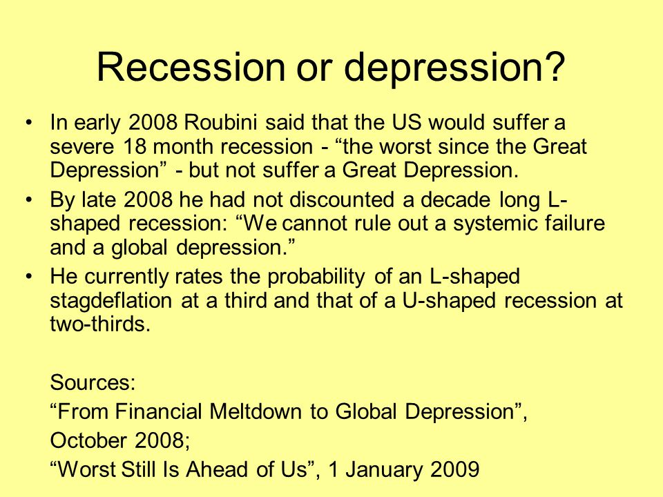 """Recession or depression? In early 2008 Roubini said that the US would suffer a severe 18 month recession - """"the worst since the Great Depression"""" - bu"""