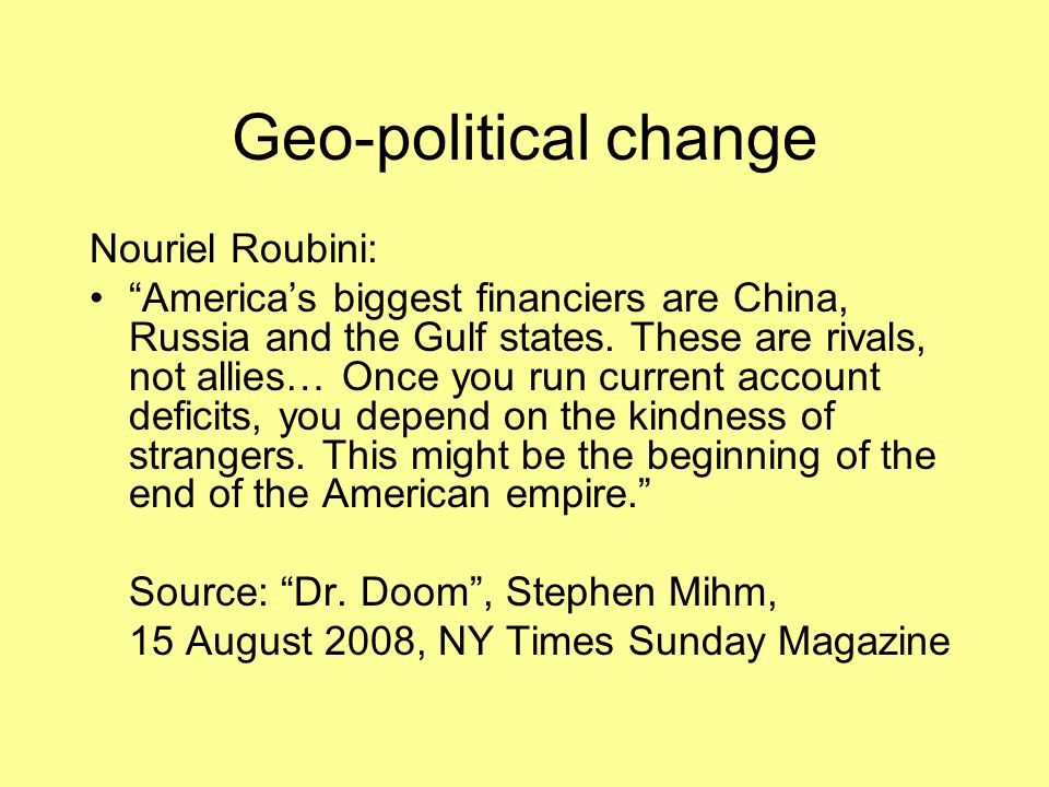 """Geo-political change Nouriel Roubini: """"America's biggest financiers are China, Russia and the Gulf states. These are rivals, not allies… Once you run"""