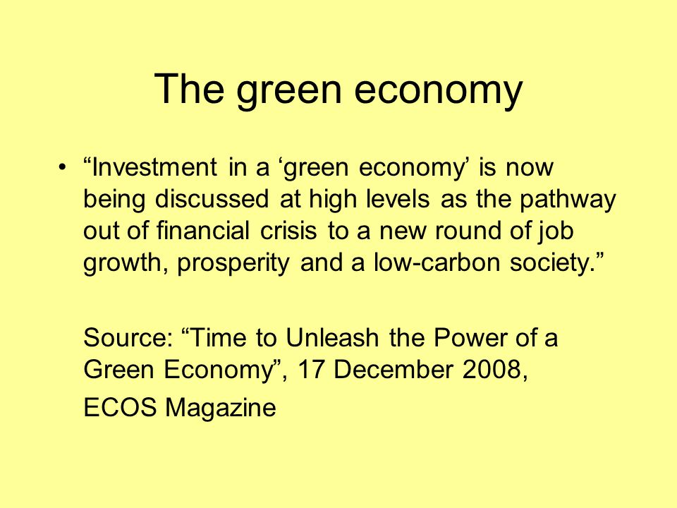 """The green economy """"Investment in a 'green economy' is now being discussed at high levels as the pathway out of financial crisis to a new round of job"""