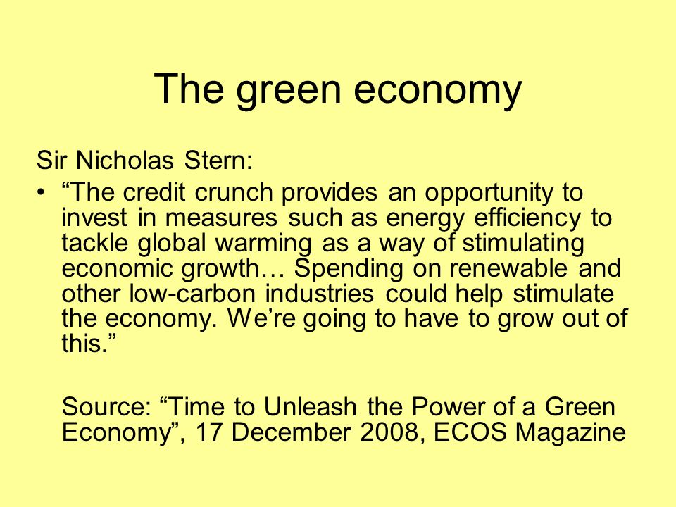 """The green economy Sir Nicholas Stern: """"The credit crunch provides an opportunity to invest in measures such as energy efficiency to tackle global warm"""