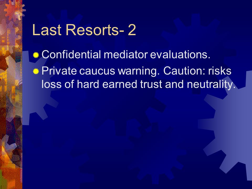 Last Resorts- 2  Confidential mediator evaluations.