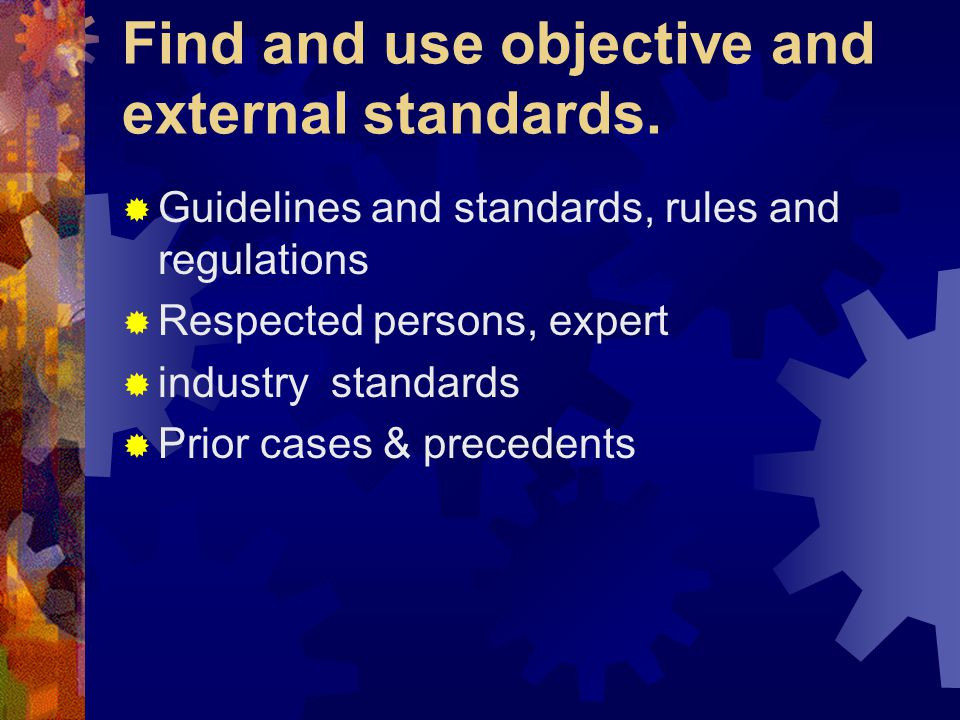 Find and use objective and external standards.