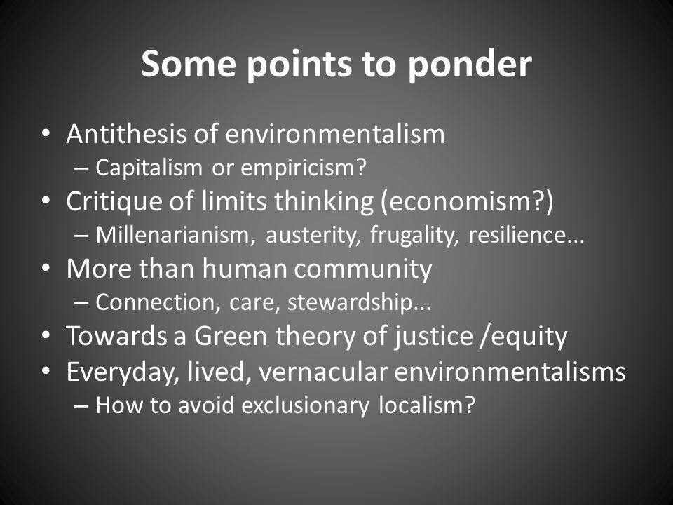Some points to ponder Antithesis of environmentalism – Capitalism or empiricism.