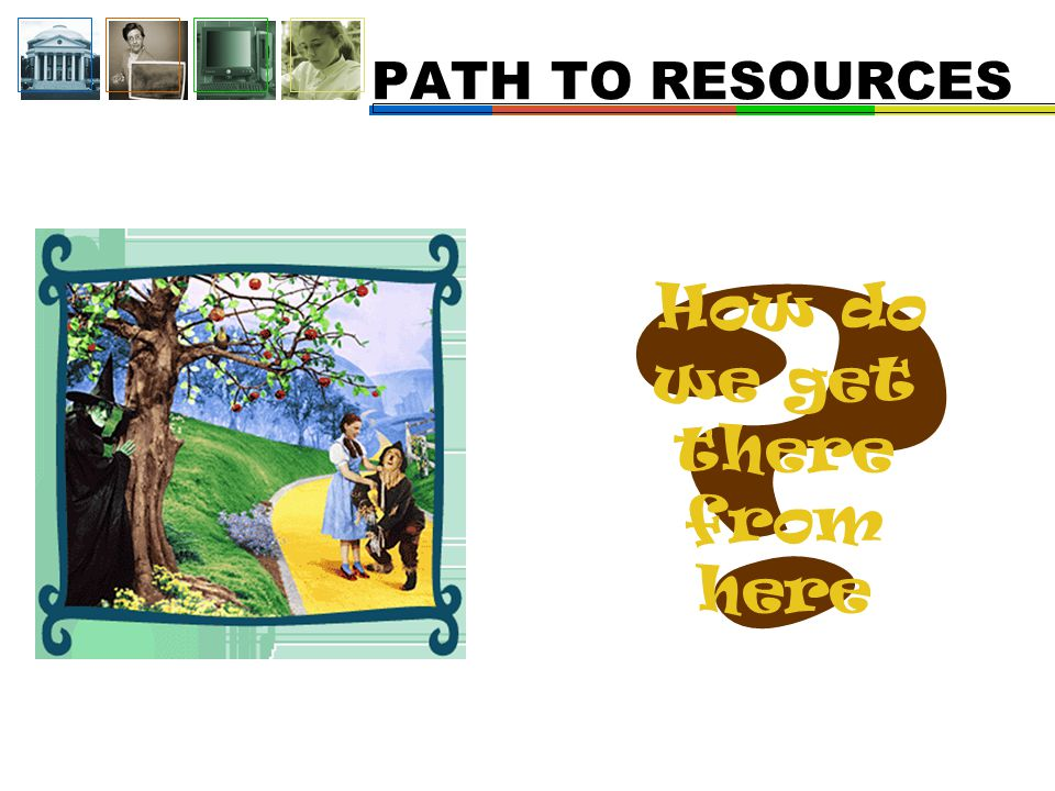 How do we get there from here PATH TO RESOURCES