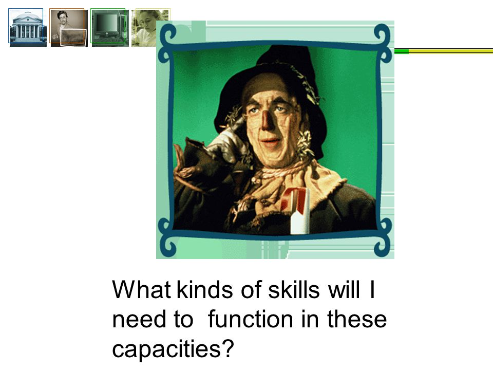 What kinds of skills will I need to function in these capacities?
