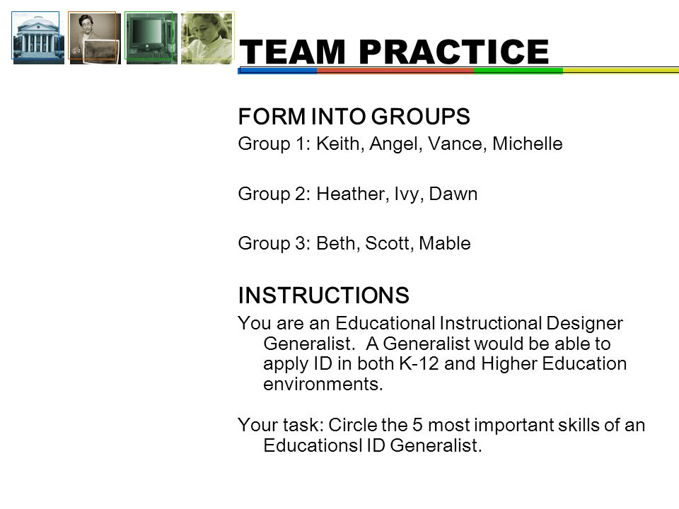 FORM INTO GROUPS Group 1: Keith, Angel, Vance, Michelle Group 2: Heather, Ivy, Dawn Group 3: Beth, Scott, Mable INSTRUCTIONS You are an Educational Instructional Designer Generalist.