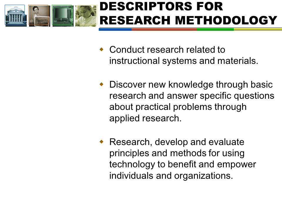 DESCRIPTORS FOR RESEARCH METHODOLOGY  Conduct research related to instructional systems and materials.