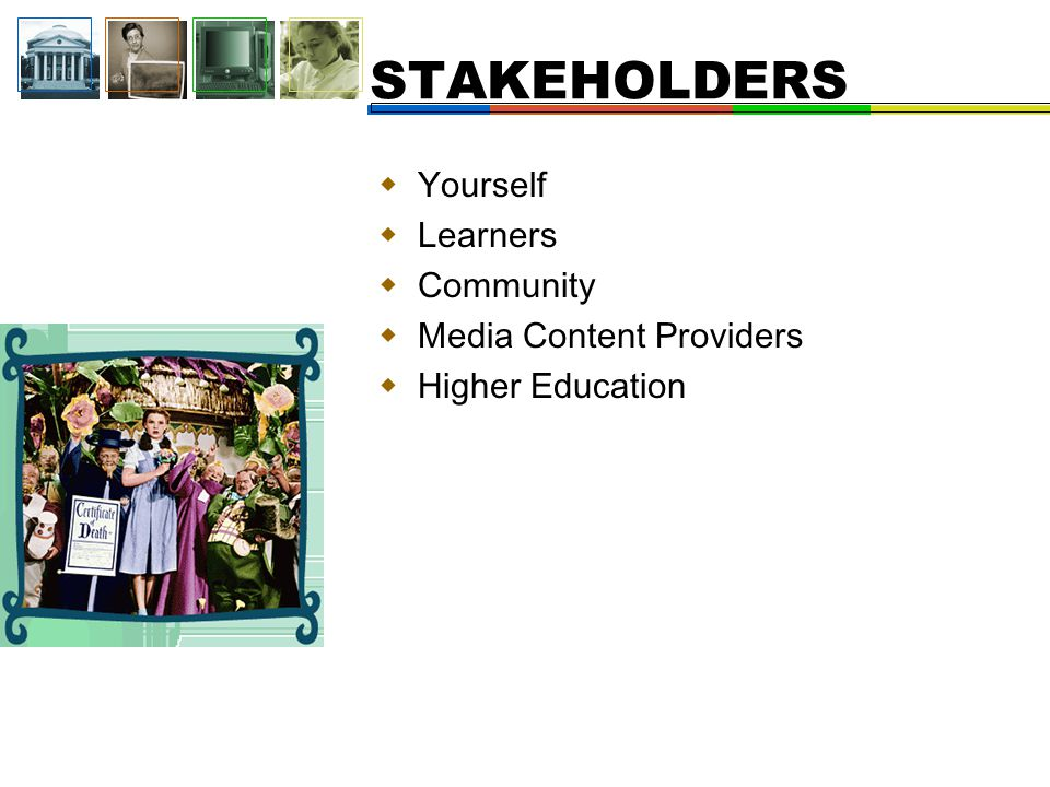  Yourself  Learners  Community  Media Content Providers  Higher Education STAKEHOLDERS