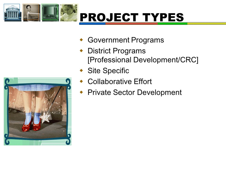 Government Programs  District Programs [Professional Development/CRC]  Site Specific  Collaborative Effort  Private Sector Development PROJECT TYPES