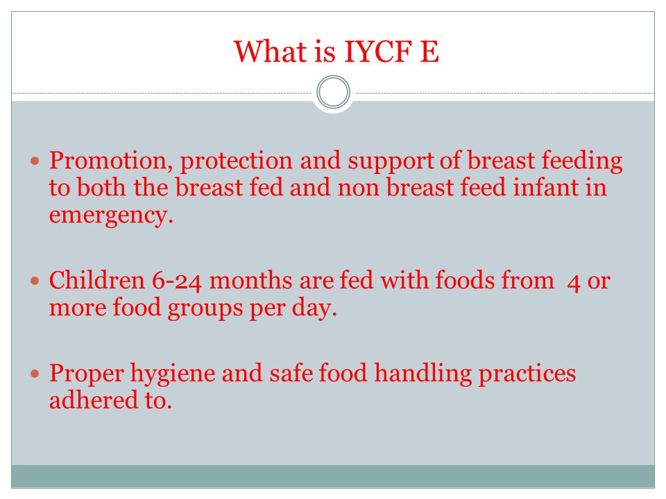 What is IYCF E Promotion, protection and support of breast feeding to both the breast fed and non breast feed infant in emergency. Children 6-24 month