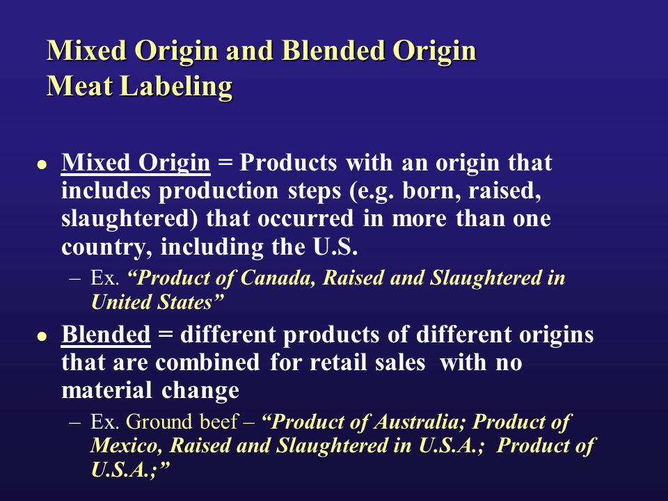 Mixed Origin and Blended Origin Meat Labeling Mixed Origin = Products with an origin that includes production steps (e.g.