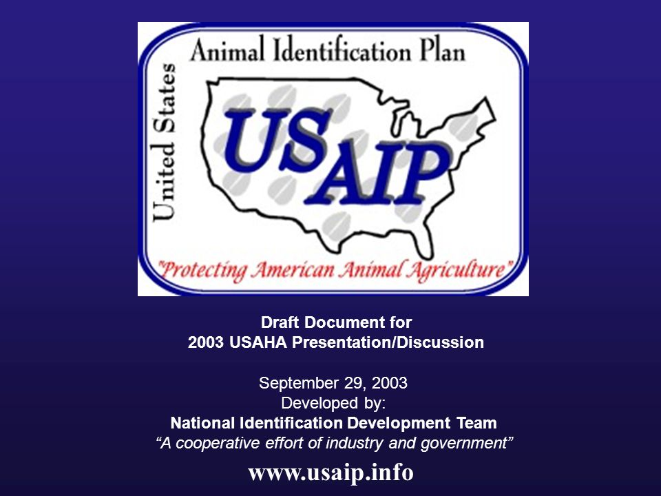 September 29, 2003 Developed by: National Identification Development Team A cooperative effort of industry and government Draft Document for 2003 USAHA Presentation/Discussion www.usaip.info