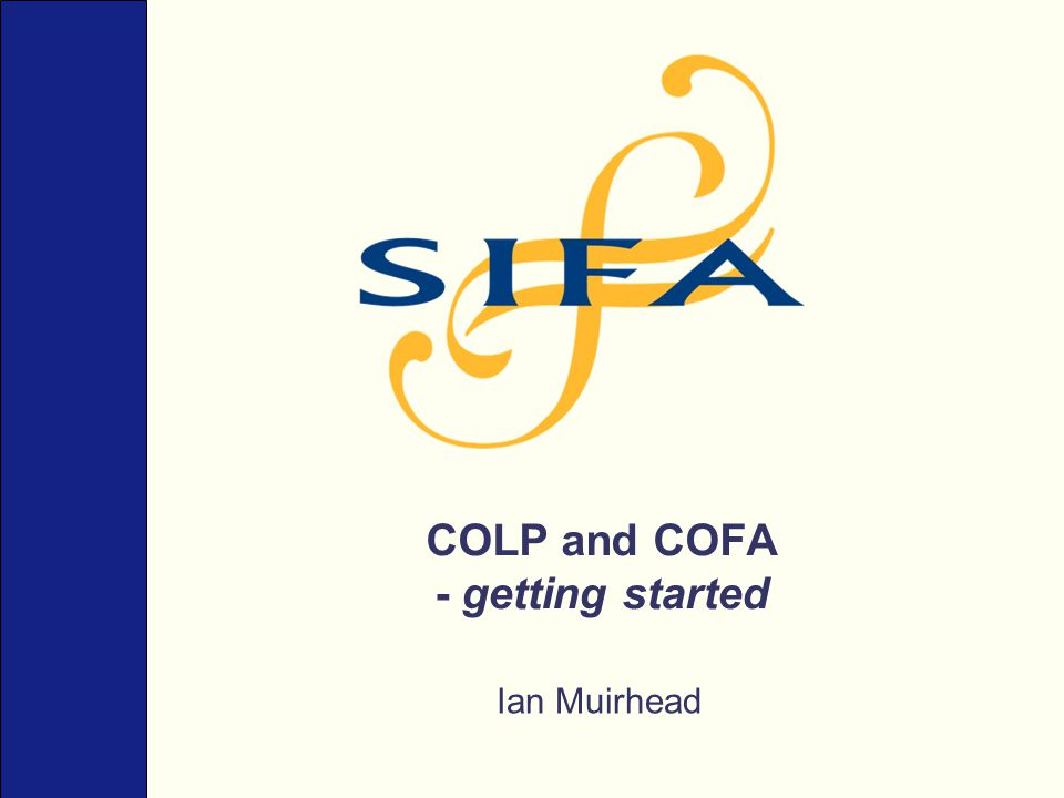 COLP and COFA - getting started Ian Muirhead