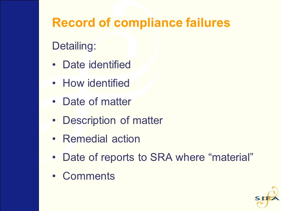 Record of compliance failures Detailing: Date identified How identified Date of matter Description of matter Remedial action Date of reports to SRA wh