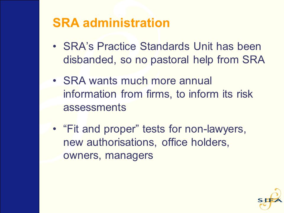 SRA administration SRA's Practice Standards Unit has been disbanded, so no pastoral help from SRA SRA wants much more annual information from firms, t