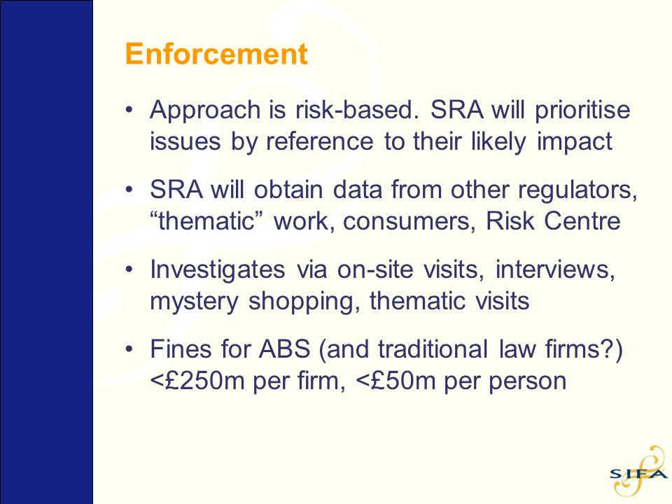 "Enforcement Approach is risk-based. SRA will prioritise issues by reference to their likely impact SRA will obtain data from other regulators, ""themat"