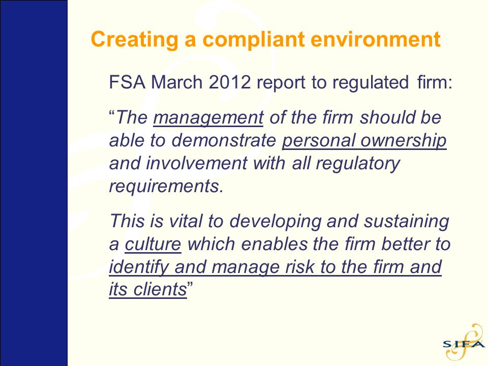 "Creating a compliant environment FSA March 2012 report to regulated firm: ""The management of the firm should be able to demonstrate personal ownership"