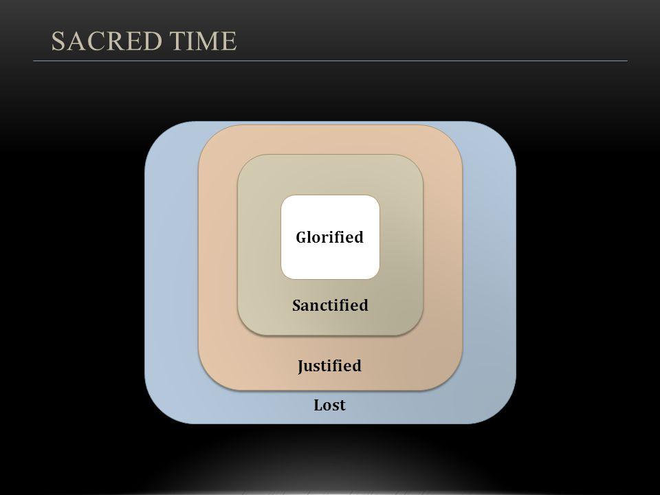 SACRED TIME Justified Sanctified Glorified Lost