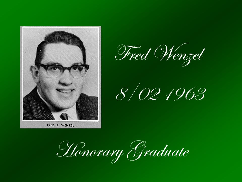 Fred Wenzel 8/02 1963 Honorary Graduate