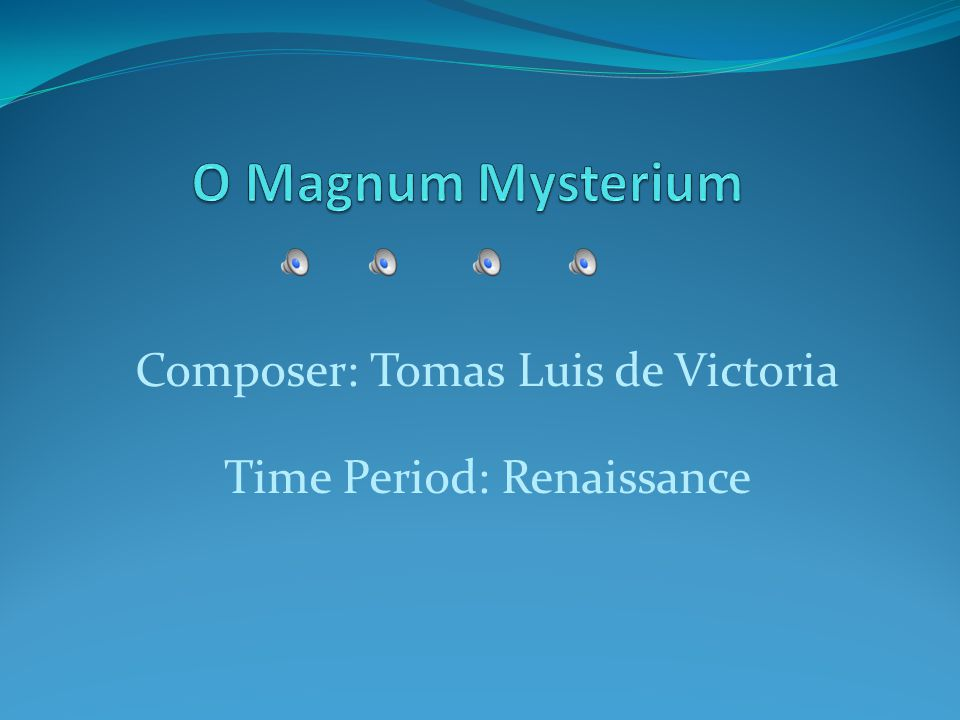 Composer: Tomas Luis de Victoria Time Period: Renaissance