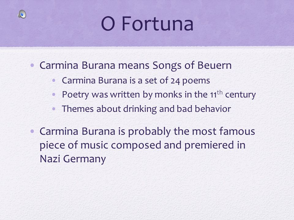 O Fortuna Carmina Burana means Songs of Beuern Carmina Burana is a set of 24 poems Poetry was written by monks in the 11 th century Themes about drink