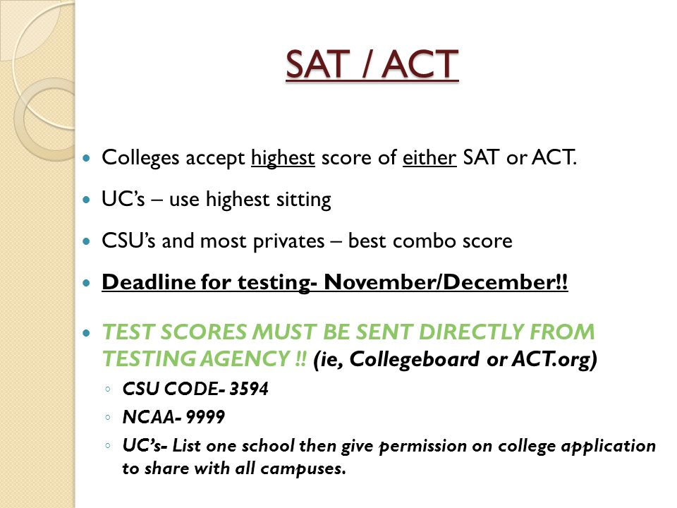 SAT / ACT Colleges accept highest score of either SAT or ACT.