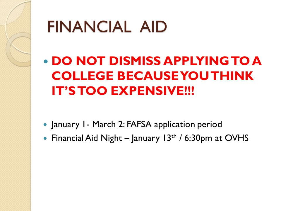 FINANCIAL AID DO NOT DISMISS APPLYING TO A COLLEGE BECAUSE YOU THINK IT'S TOO EXPENSIVE!!.