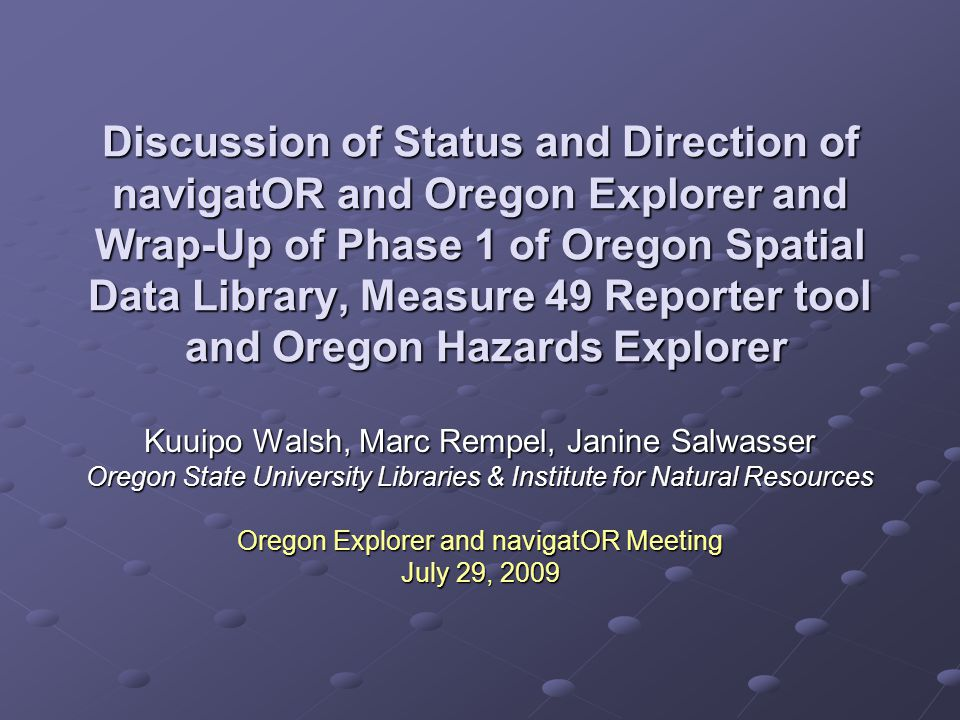 Thank You DAS: Project Sponsor and Funder USGS: Funder of Oregon Spatial Data Library DLCD: Funder of Measure 49 Tool and Oregon Hazards Explorer FEMA: Funder of Oregon Hazards Explorer