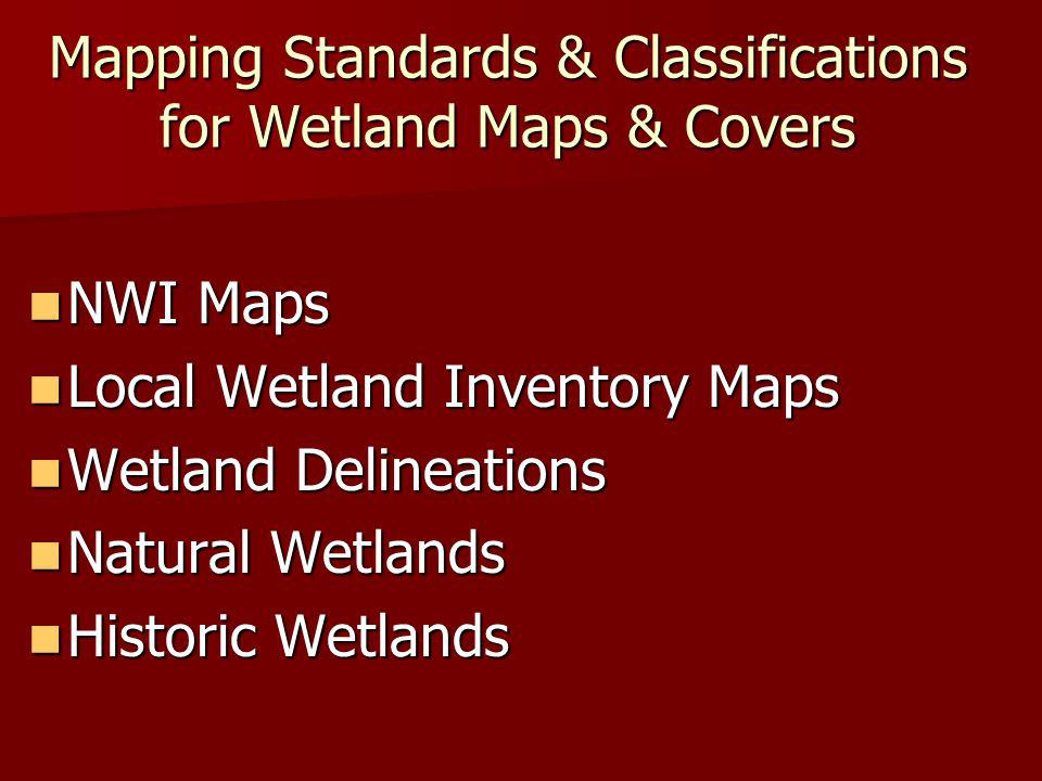 Mapping Standards & Classifications for Wetland Maps & Covers NWI Maps NWI Maps Local Wetland Inventory Maps Local Wetland Inventory Maps Wetland Deli