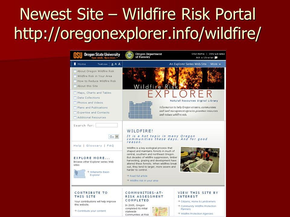 Newest Site – Wildfire Risk Portal http://oregonexplorer.info/wildfire/