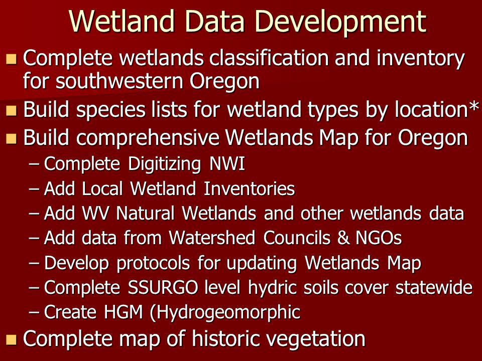 Wetland Data Development Complete wetlands classification and inventory for southwestern Oregon Complete wetlands classification and inventory for sou