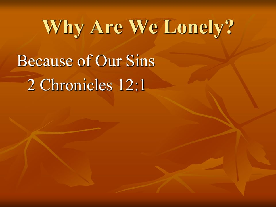 Why Are We Lonely Because of Our Sins 2 Chronicles 12:1