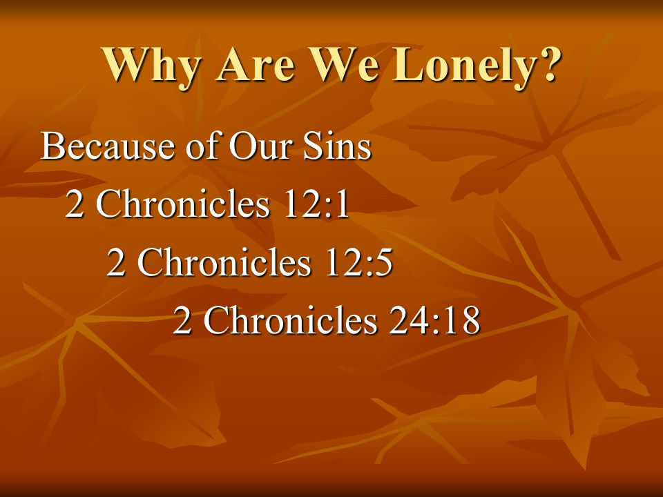 Why Are We Lonely? Because of Our Sins 2 Chronicles 12:1 2 Chronicles 12:5 2 Chronicles 24:18