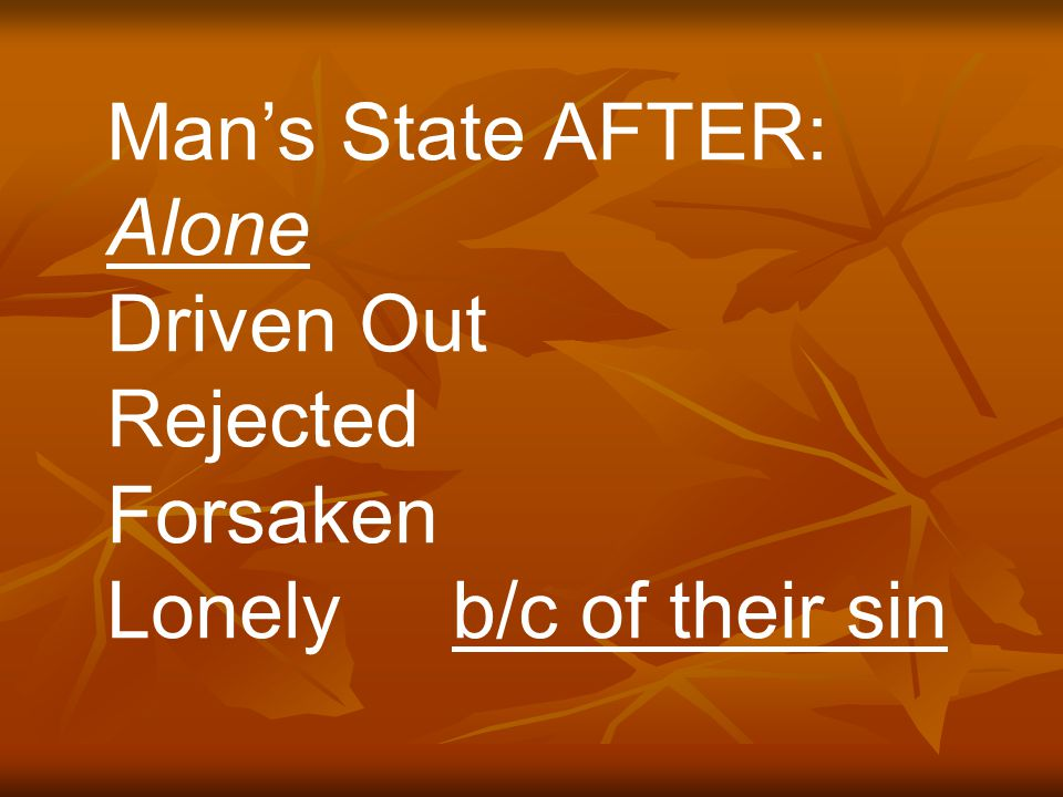 Man's State AFTER: Alone Driven Out Rejected Forsaken Lonely b/c of their sin