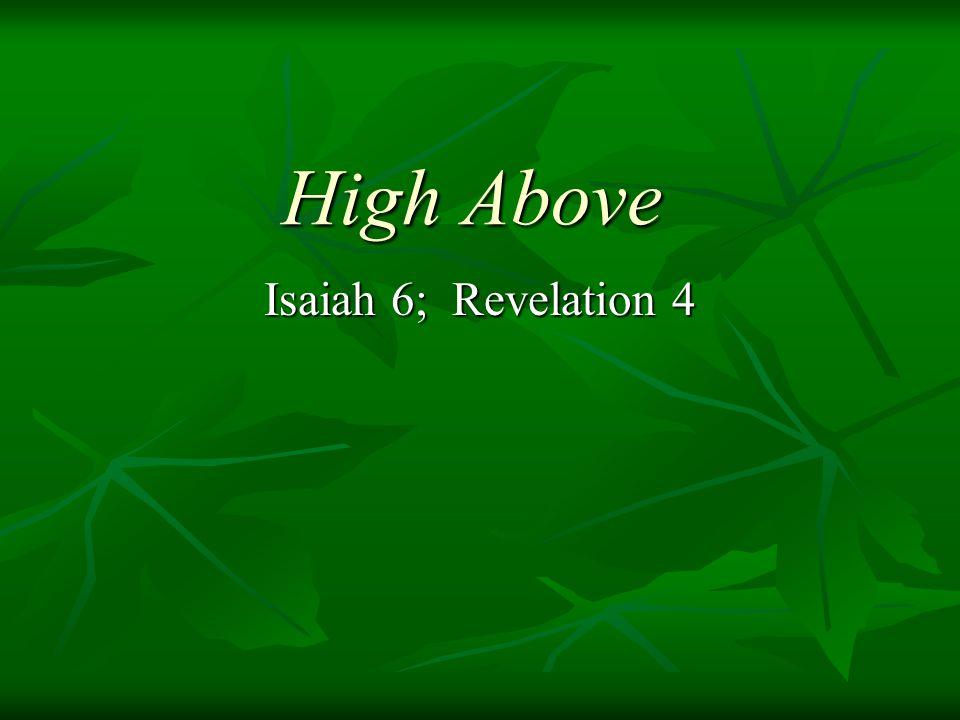 High Above Isaiah 6; Revelation 4