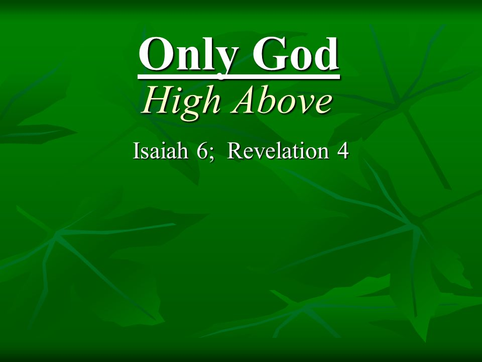 High Above Isaiah 6; Revelation 4 Only God