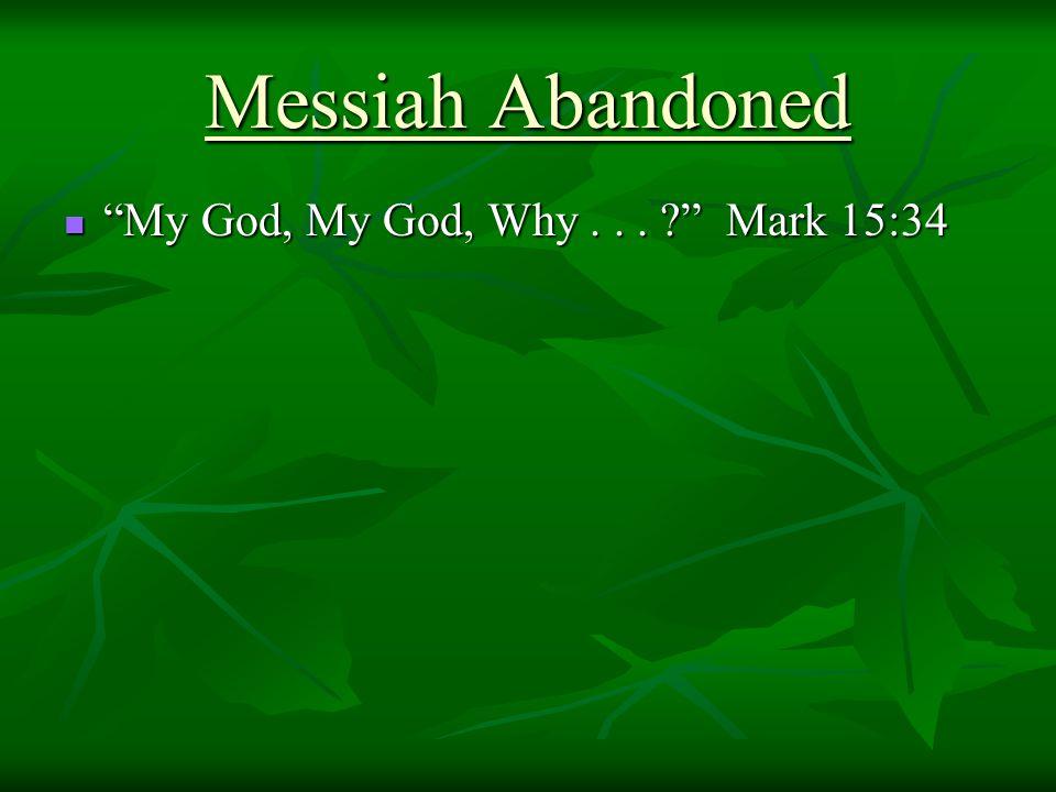 My God, My God, Why... Mark 15:34 My God, My God, Why... Mark 15:34