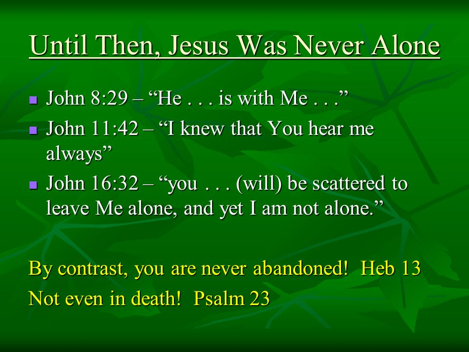 Until Then, Jesus Was Never Alone John 8:29 – He...