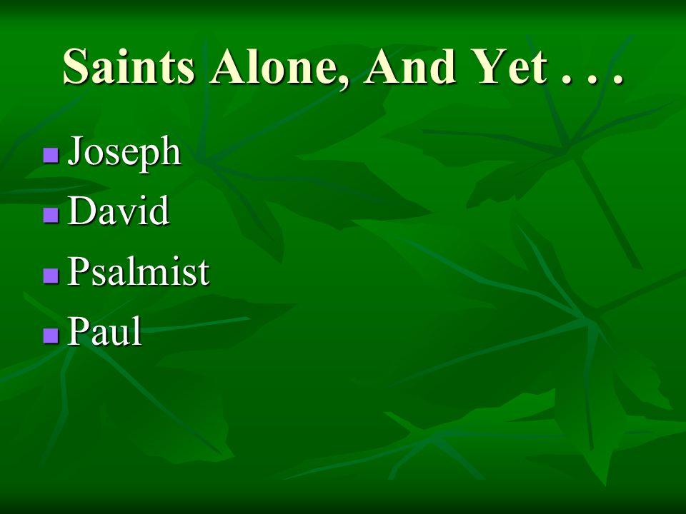 Saints Alone, And Yet... Joseph Joseph David David Psalmist Psalmist Paul Paul