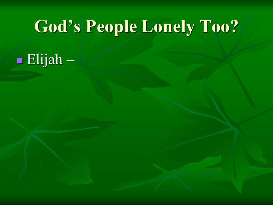 God's People Lonely Too Elijah – Elijah –