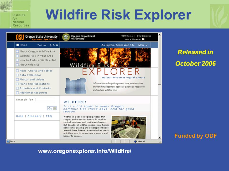 Wildfire Risk Explorer Released in October 2006 www.oregonexplorer.info/Wildfire/ Funded by ODF