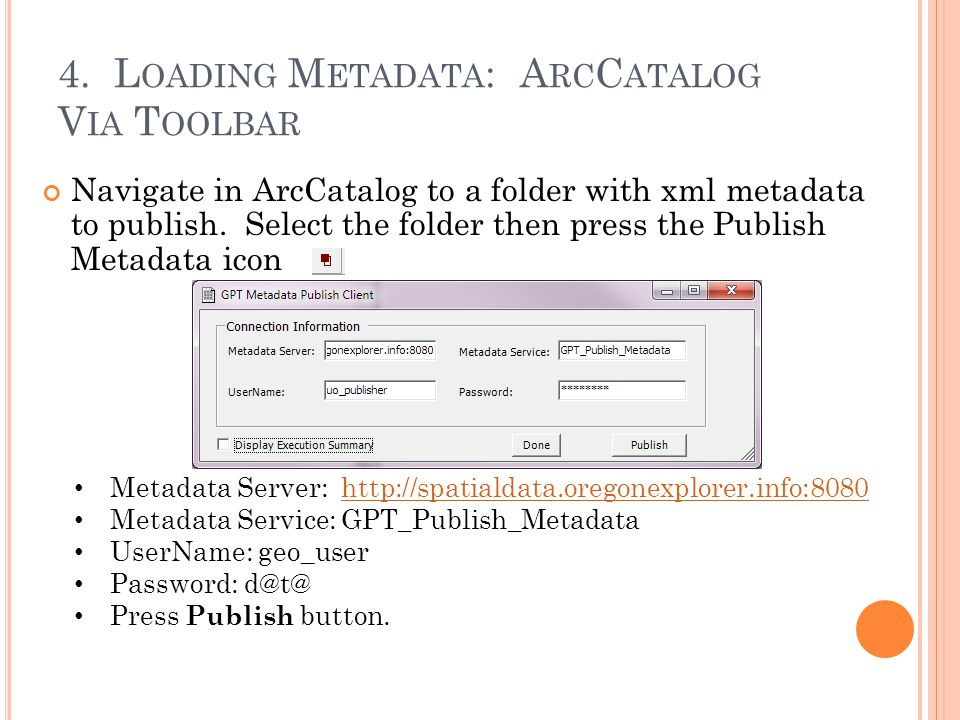 4. L OADING M ETADATA : A RC C ATALOG V IA T OOLBAR Navigate in ArcCatalog to a folder with xml metadata to publish. Select the folder then press the