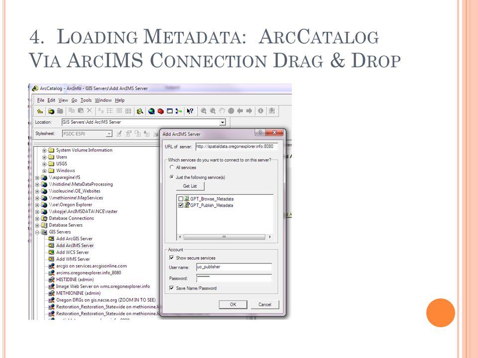 4. L OADING M ETADATA : A RC C ATALOG V IA A RC IMS C ONNECTION D RAG & D ROP