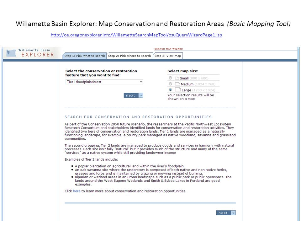 Willamette Basin Explorer: Map Conservation and Restoration Areas (Basic Mapping Tool) http://oe.oregonexplorer.info/WillametteSearchMapTool/osuQueryWizardPage1.jsp